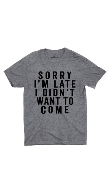 Sorry I'm Late Gray Unisex T-shirt | Sarcastic ME