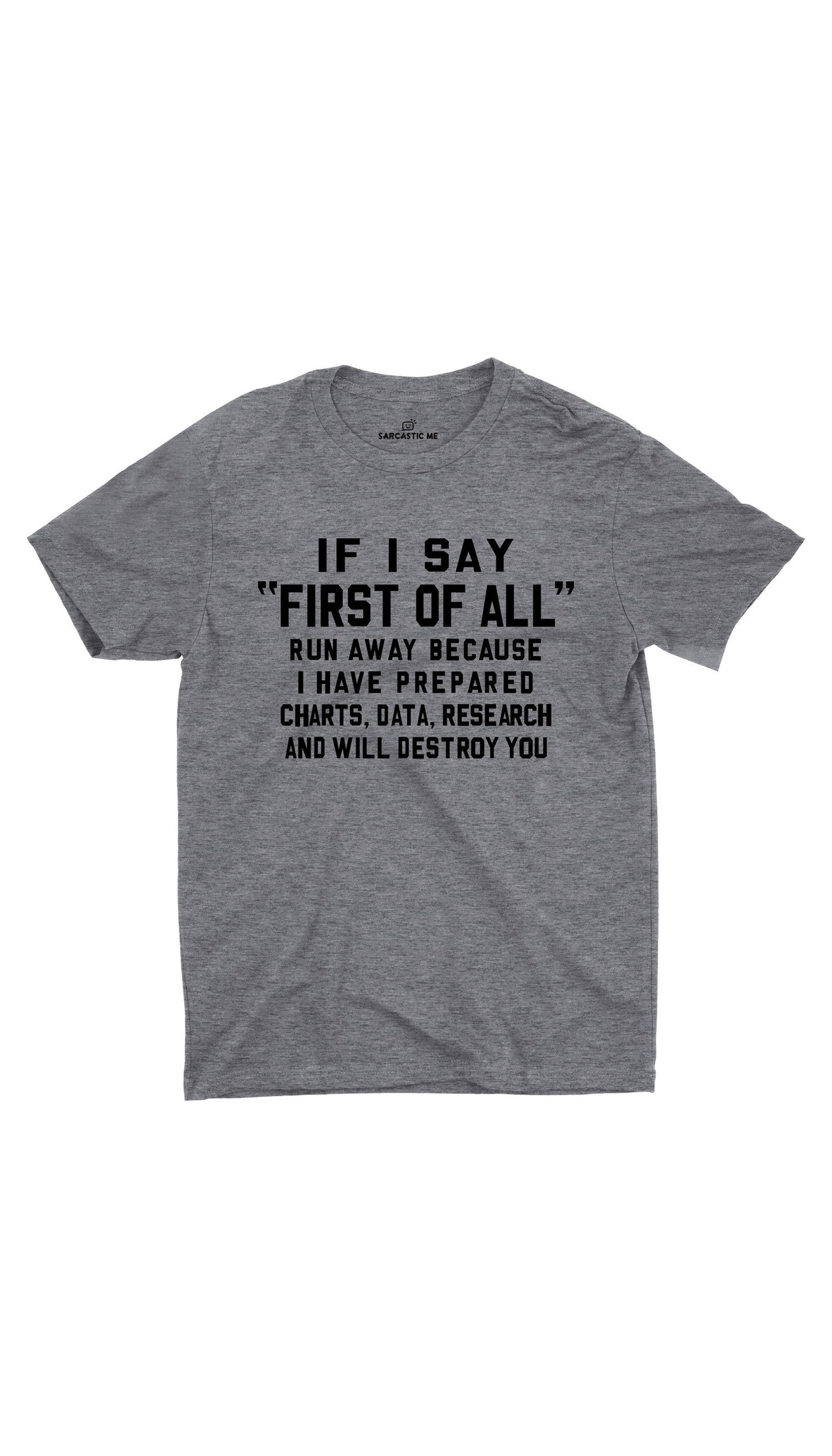 If I Say First Of All Gray Unisex T-shirt | Sarcastic ME