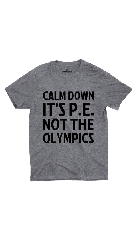 Calm Down It's P.E Not The Olympics Gray Unisex T-shirt | Sarcastic ME