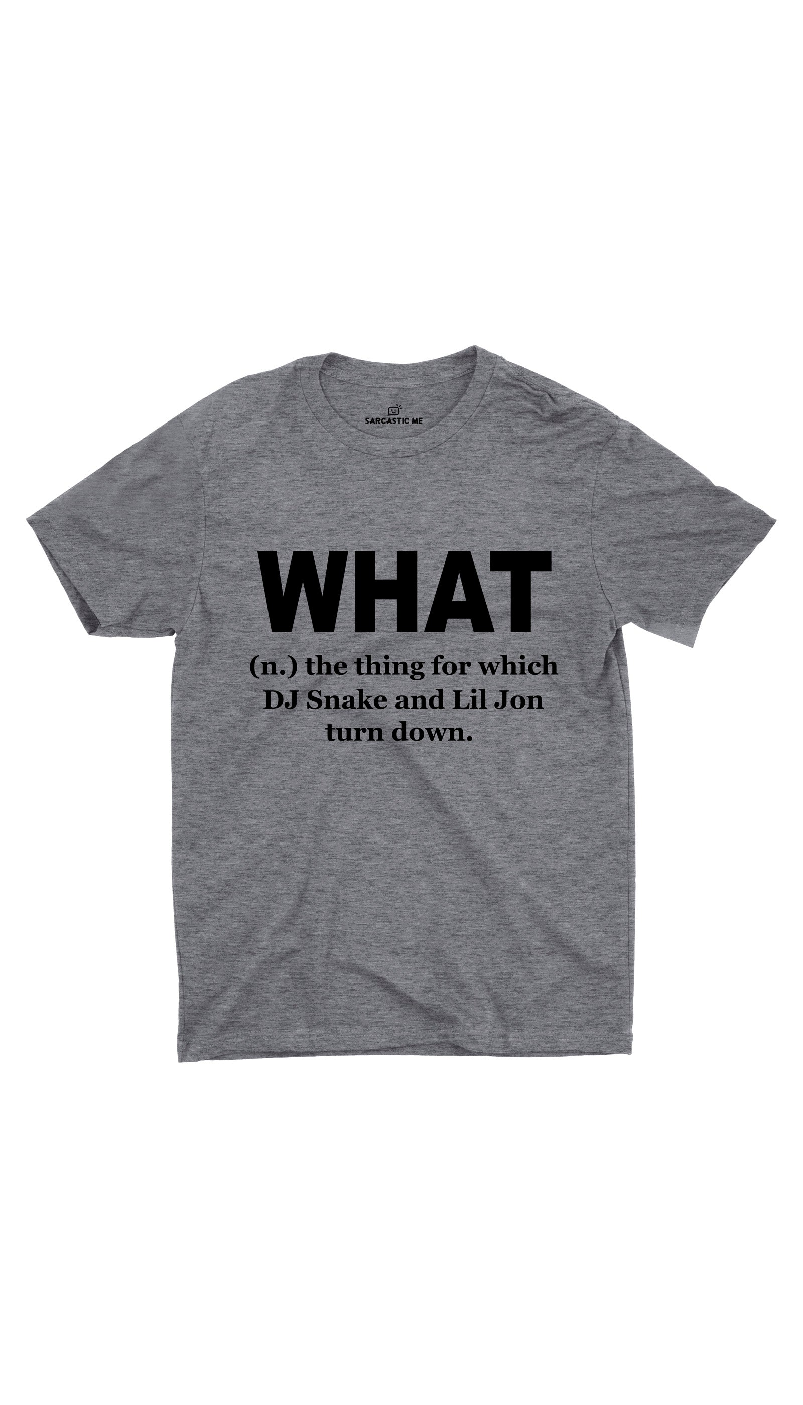 What DJ Snake And Lil Jon Turn Down Gray Unisex T-shirt | Sarcastic ME