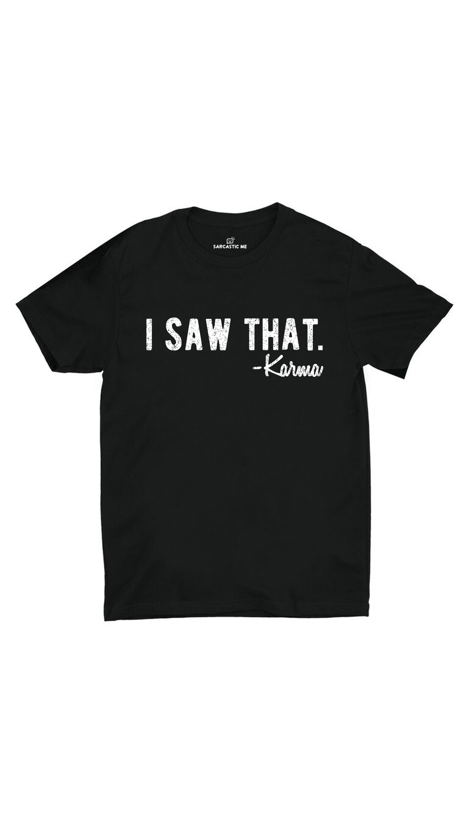 I Saw That Karma Black Unisex T-shirt | Sarcastic ME