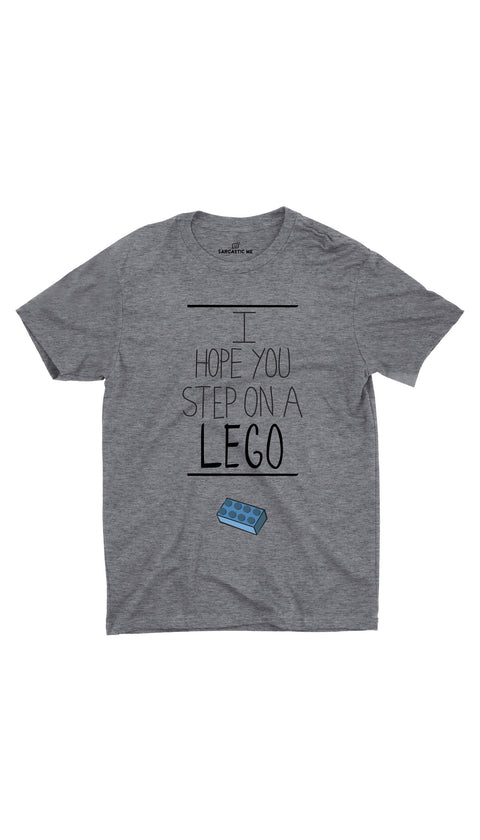 I Hope You Step On A Lego Gray Unisex T-shirt | Sarcastic ME