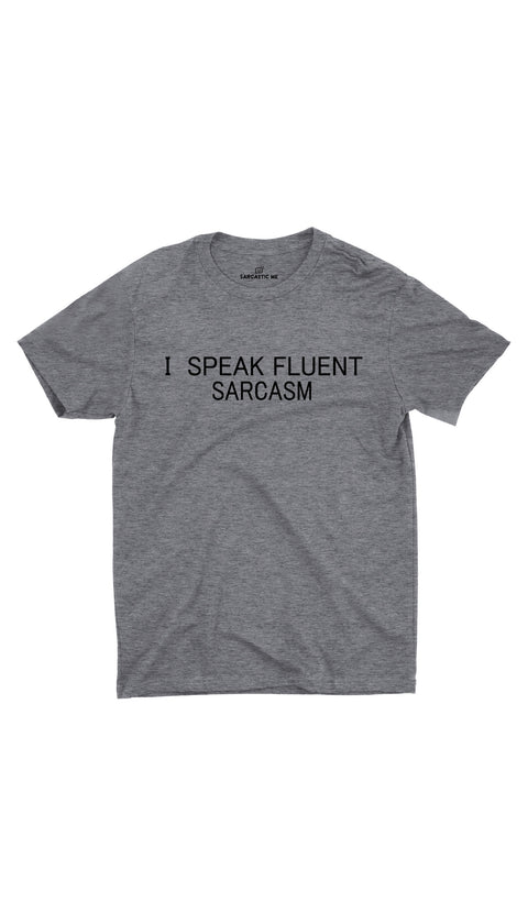 I Speak Fluent Sarcasm Gray Unisex T-shirt | Sarcastic ME