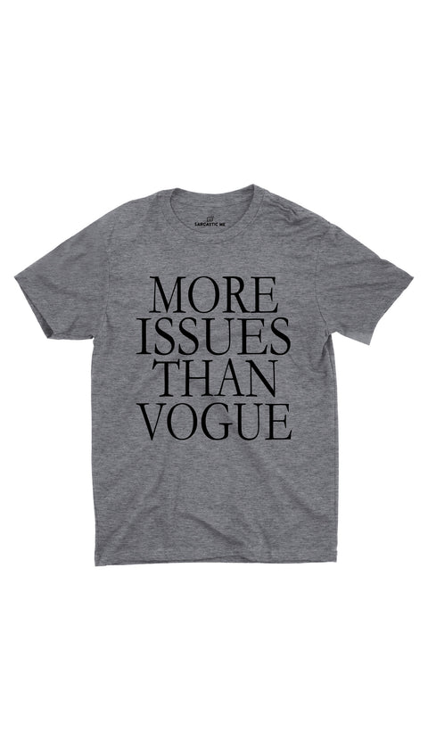 More Issues Than Vogue Gray Unisex T-shirt | Sarcastic ME