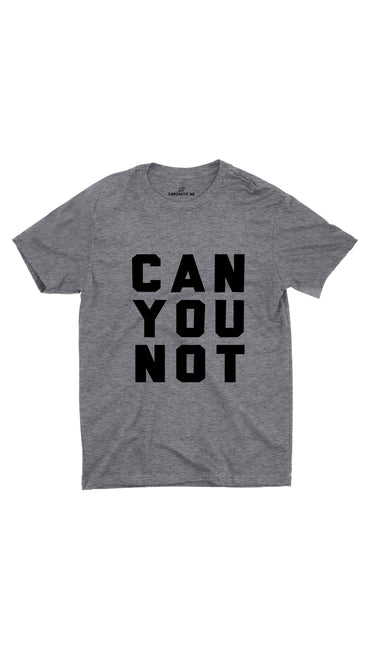 Can You Not Gray Unisex T-Shirt | Sarcastic ME
