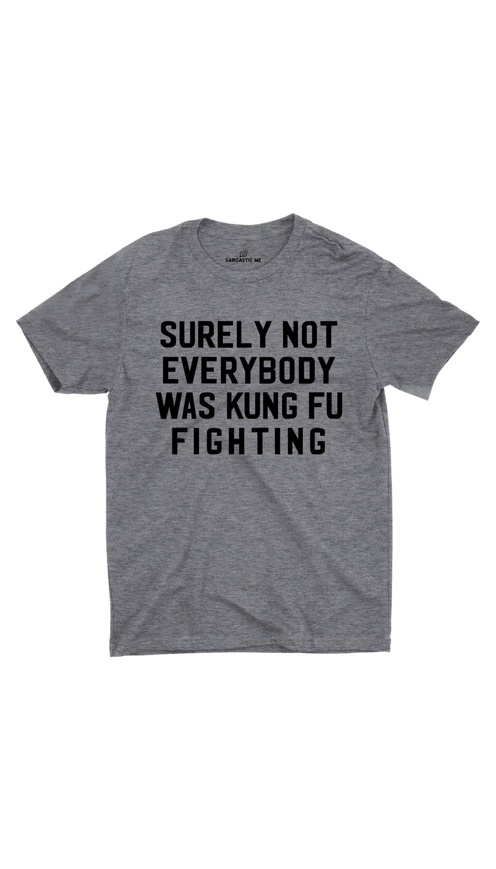 Surely Not Everybody Was Kung Fu Fighting Gray Unisex T-shirt | Sarcastic ME