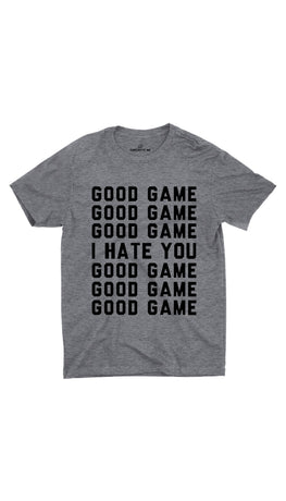 Good Game I Hate You Gray Unisex T-shirt | Sarcastic ME