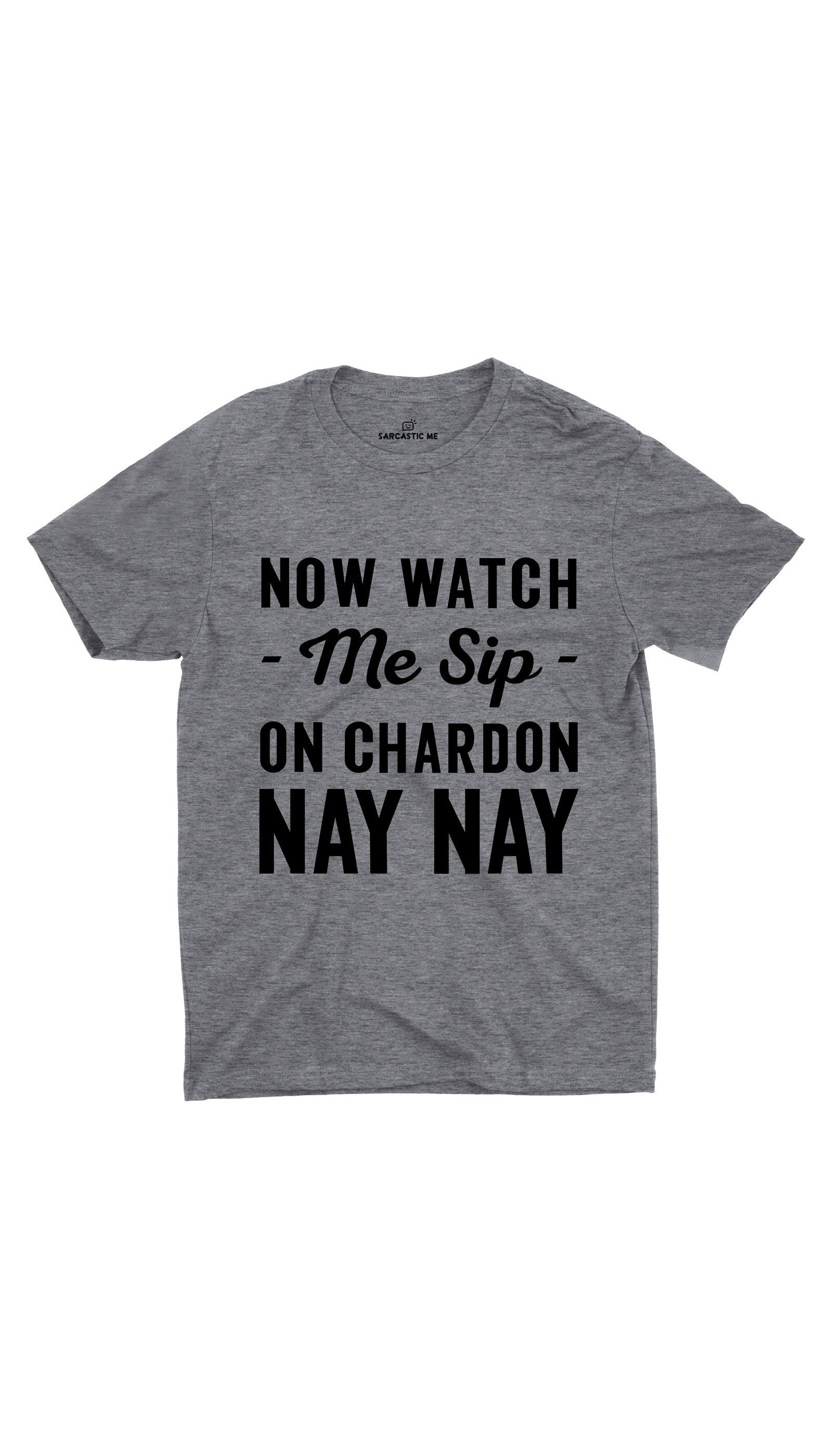 Now Watch Me Sip Gray Unisex T-shirt | Sarcastic ME
