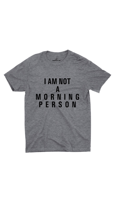 I Am Not A Morning Person Gray Unisex T-shirt | Sarcastic ME