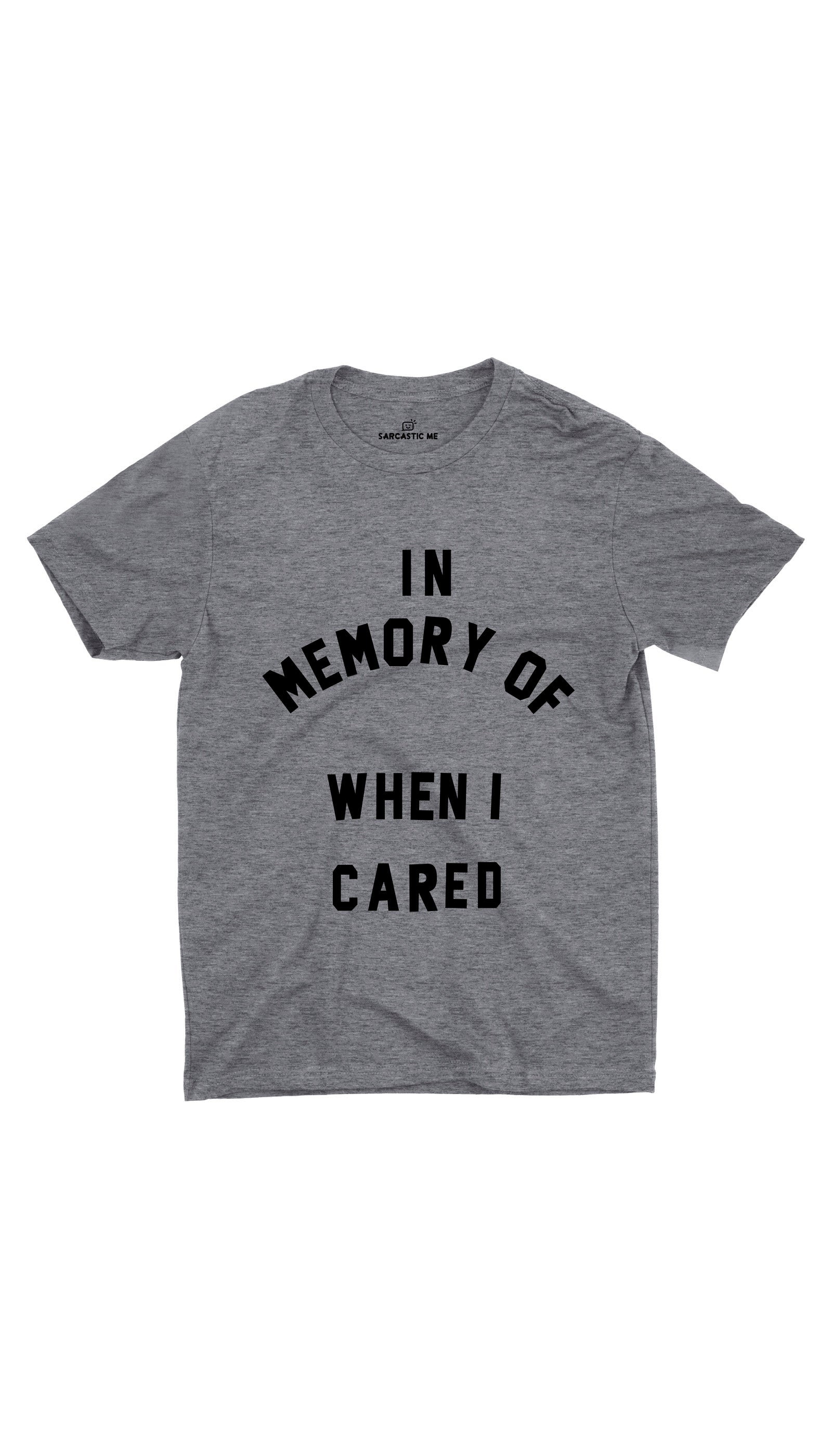 In Memory Of When I Cared Grey Unisex T-shirt | Sarcastic ME
