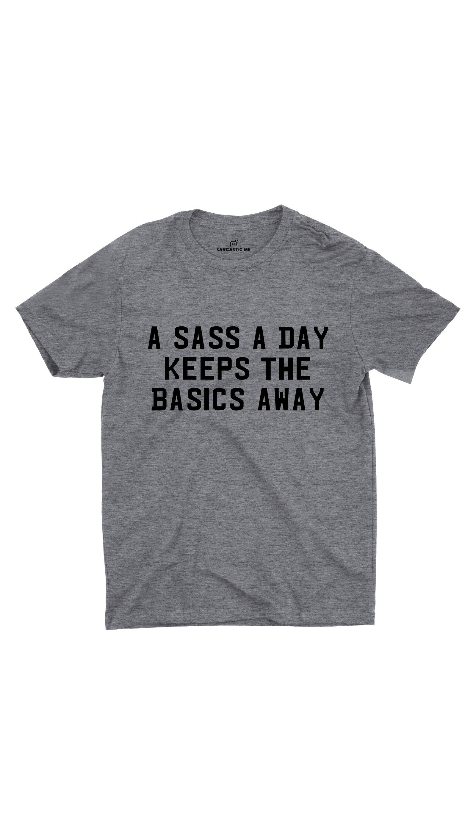 A Sass A Day Keeps The Basics Away Gray Unisex T-shirt | Sarcastic ME