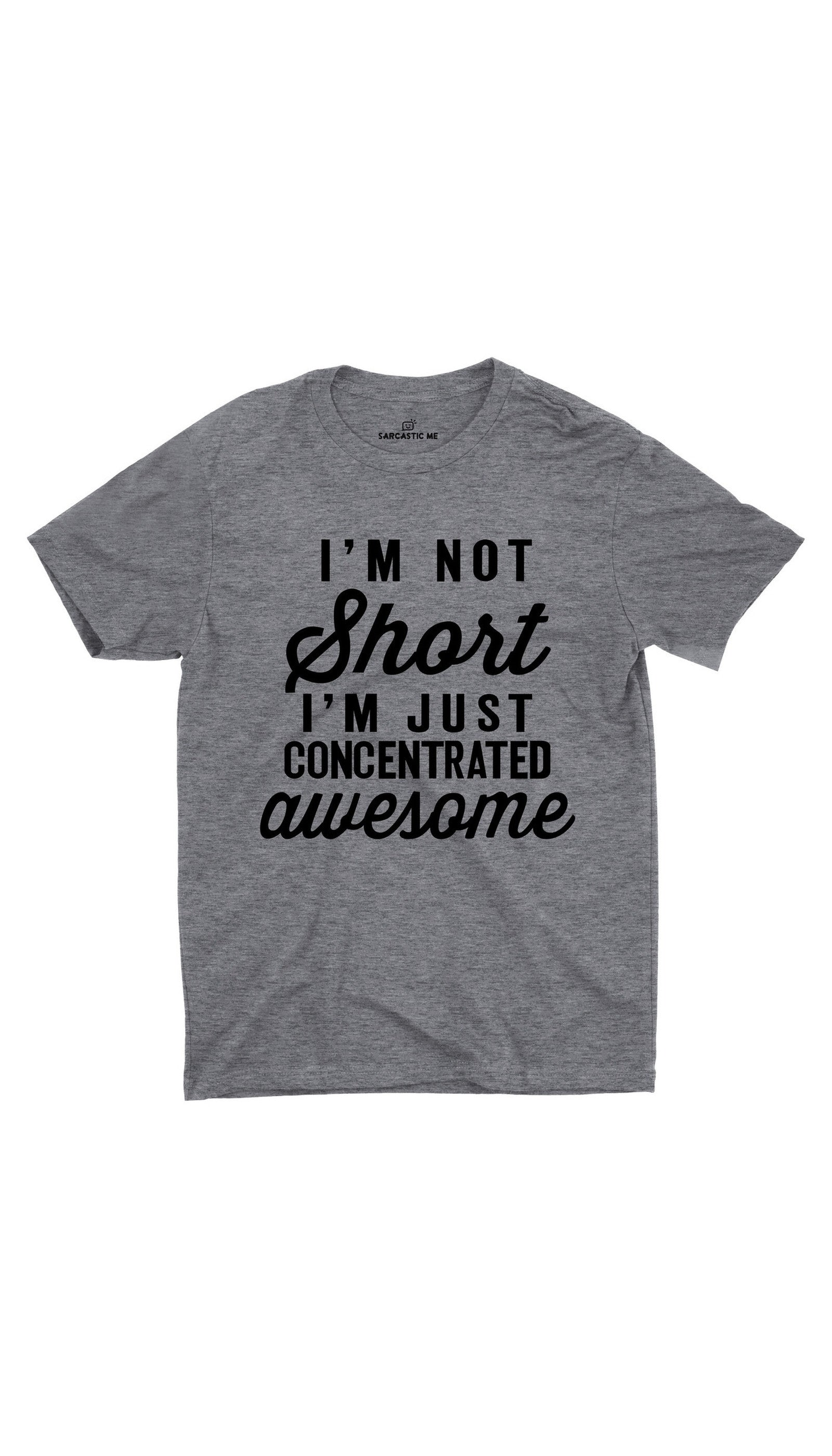 I'm Not Short Gray Unisex T-shirt | Sarcastic ME