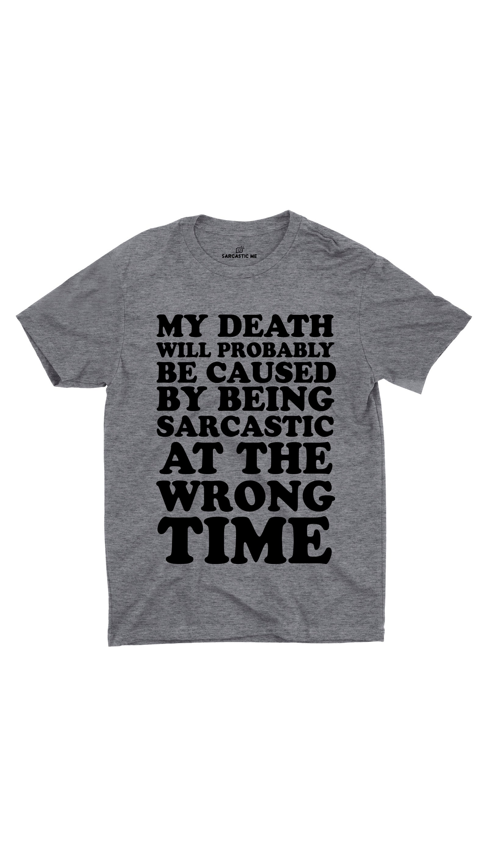 My Death Will Probably Be Caused Gray Unisex T-Shirt | Sarcastic ME