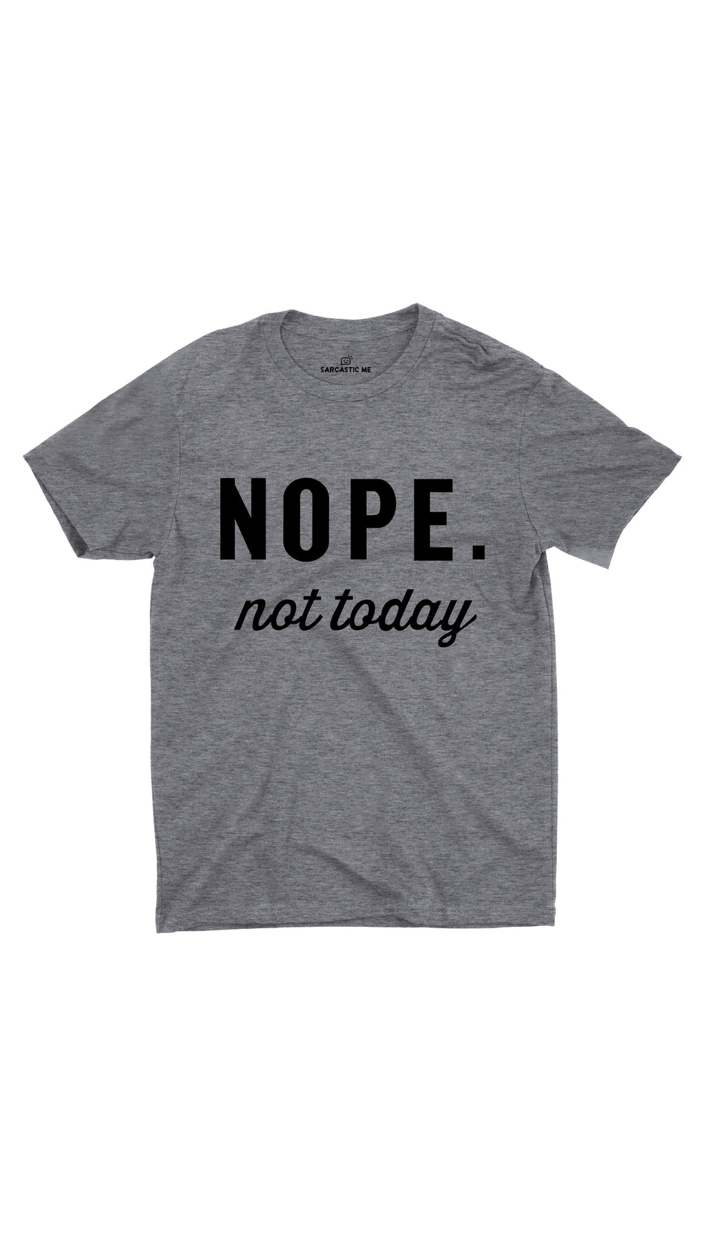 Nope Not Today Gray Unisex T-shirt | Sarcastic ME