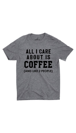 All I Care About Is Coffee Gray Unisex T-shirt | Sarcastic ME