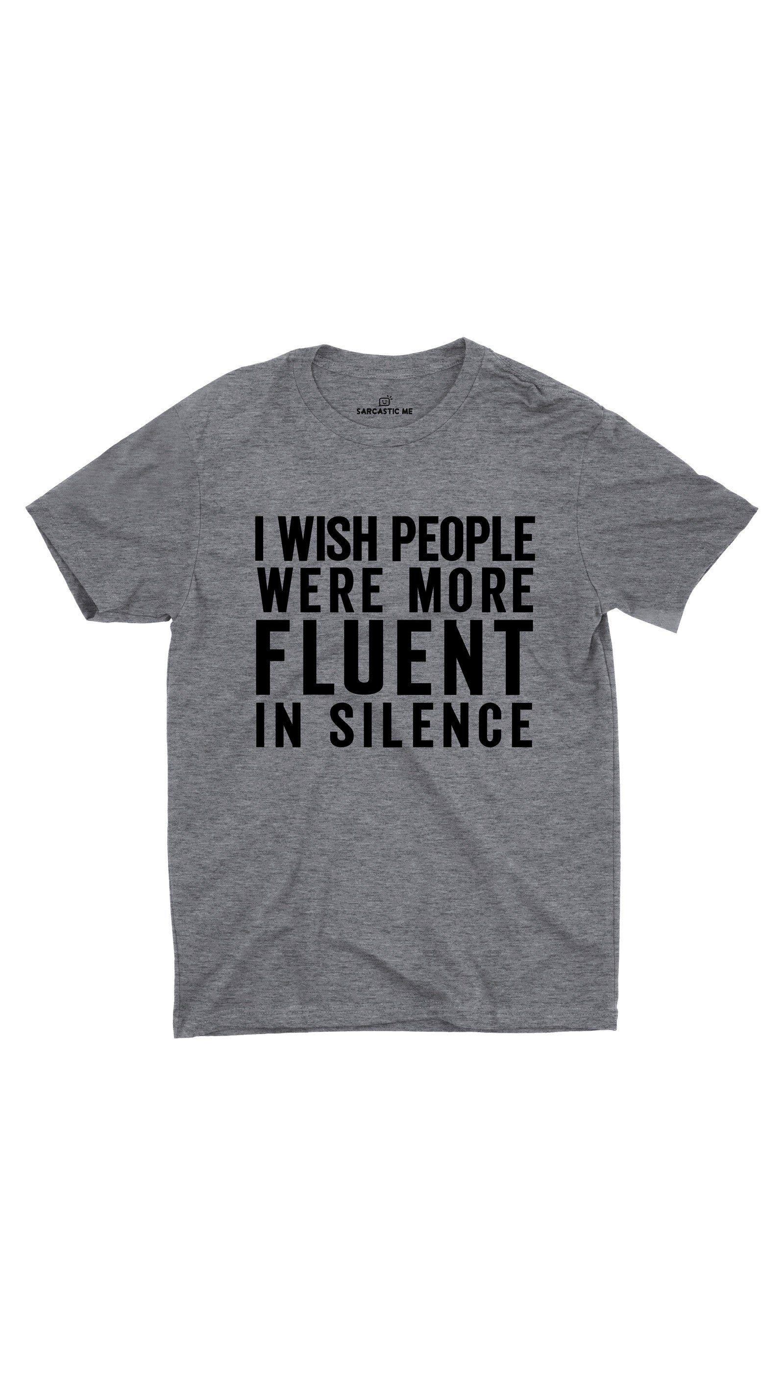 I Wish People Were More Fluent In Silence Gray Unisex T-shirt | Sarcastic ME