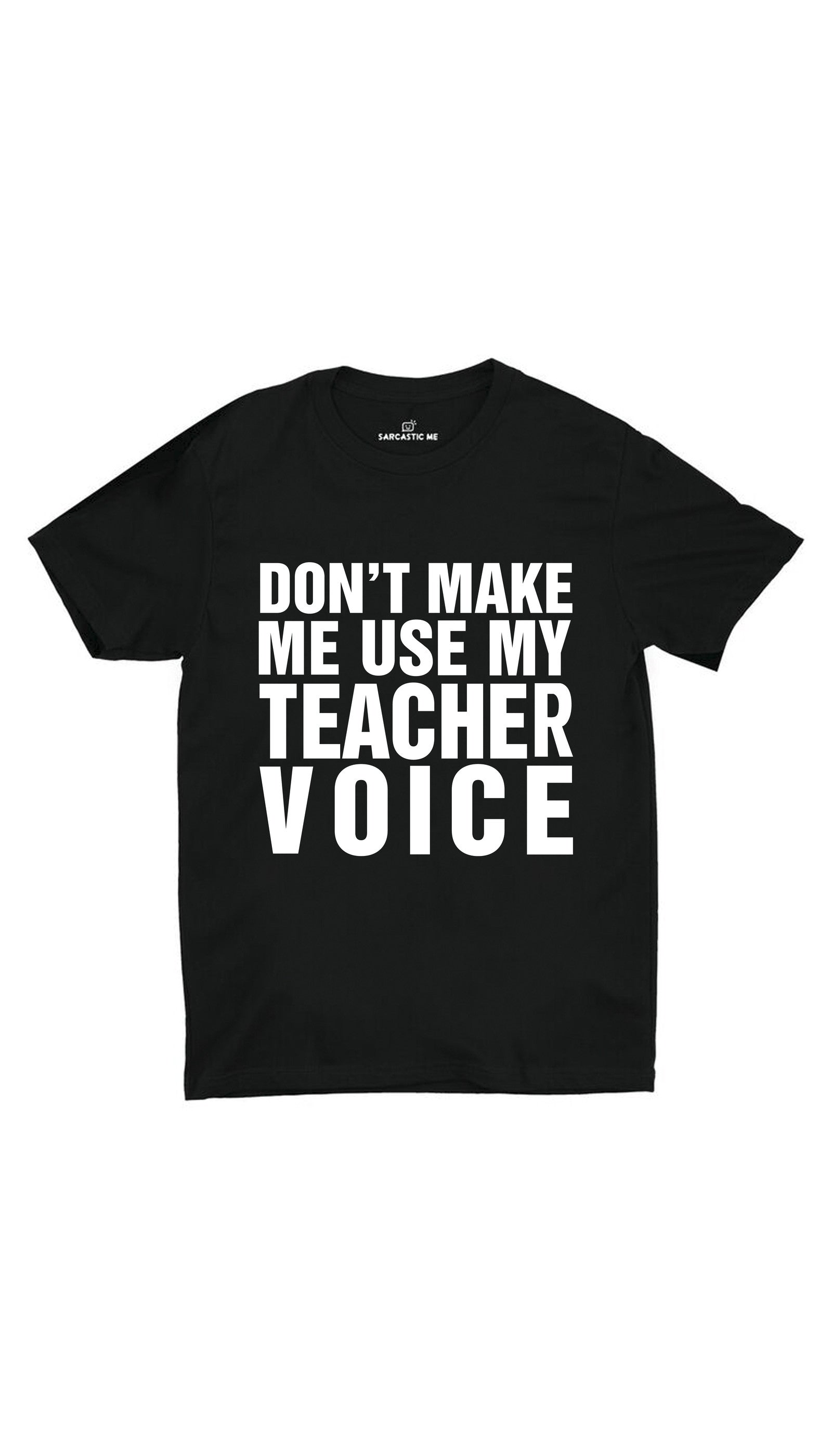 Don't Make Me Use My Teacher Voice Black Unisex T-shirt | Sarcastic ME