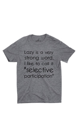 Lazy Is A Very Strong Word Gray Unisex T-shirt | Sarcastic ME