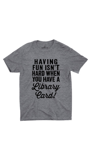 Having Fun Isn't Hard Gray Unisex T-shirt | Sarcastic ME