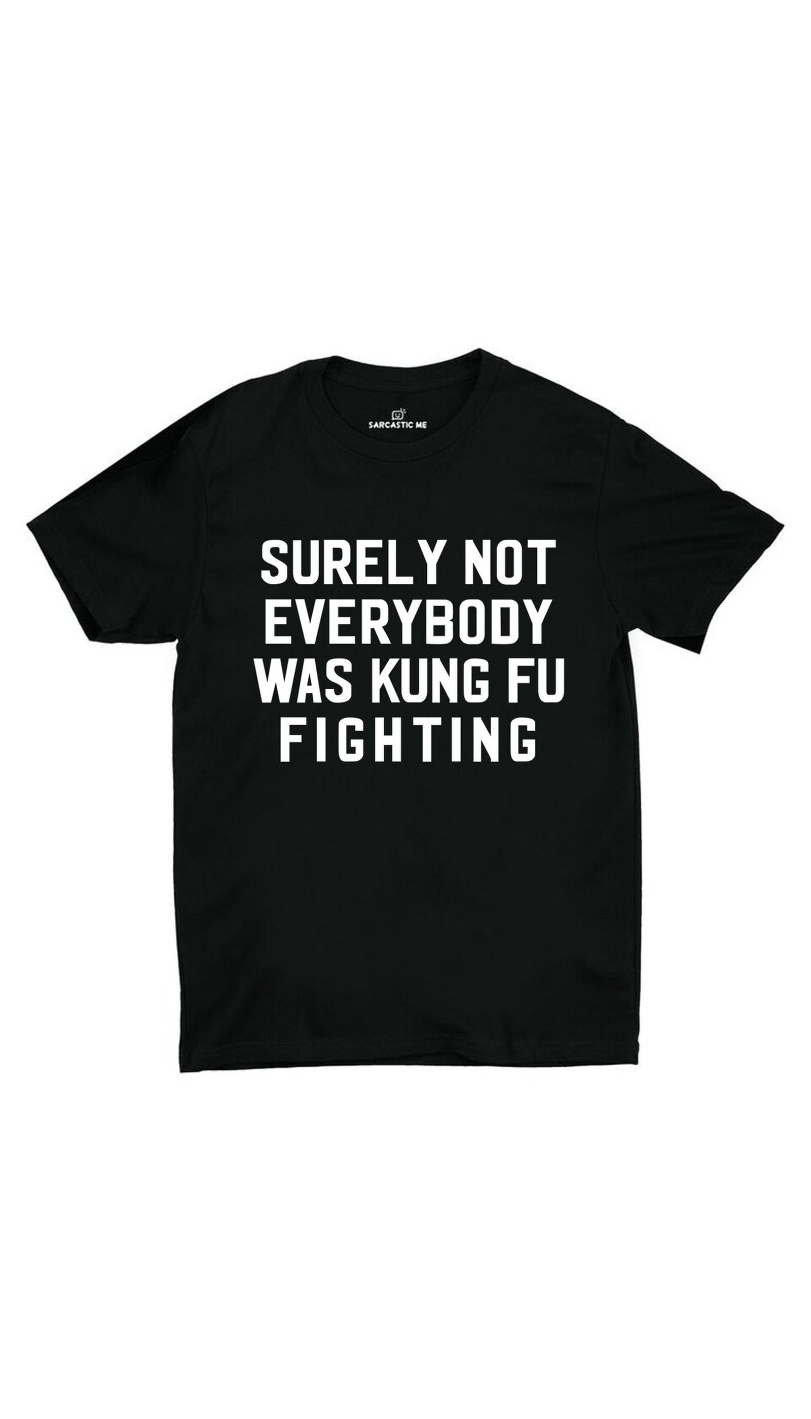 Surely Not Everybody Was Kung Fu Fighting Black Unisex T-shirt | Sarcastic ME