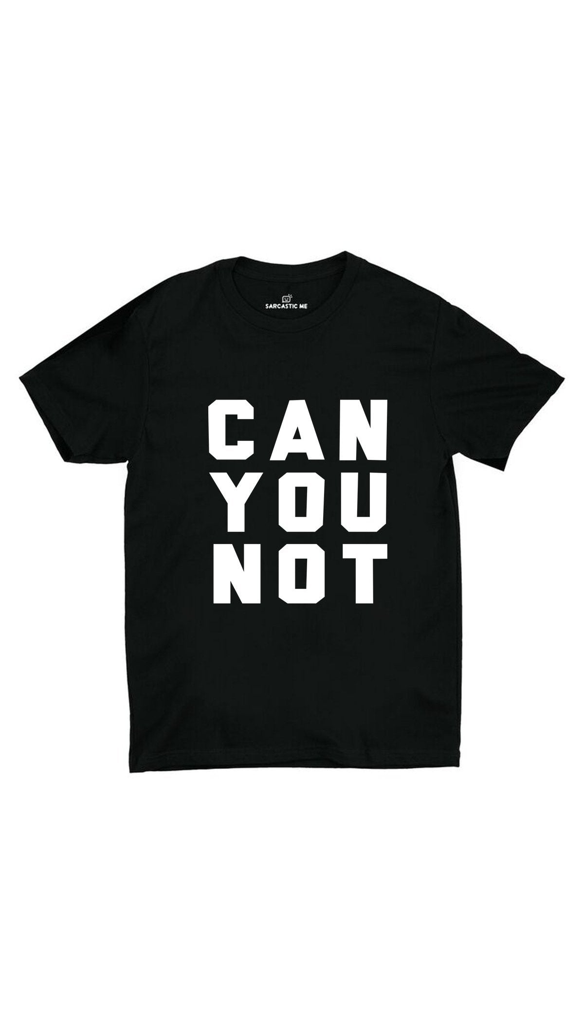 Can You Not Black Unisex T-Shirt | Sarcastic ME
