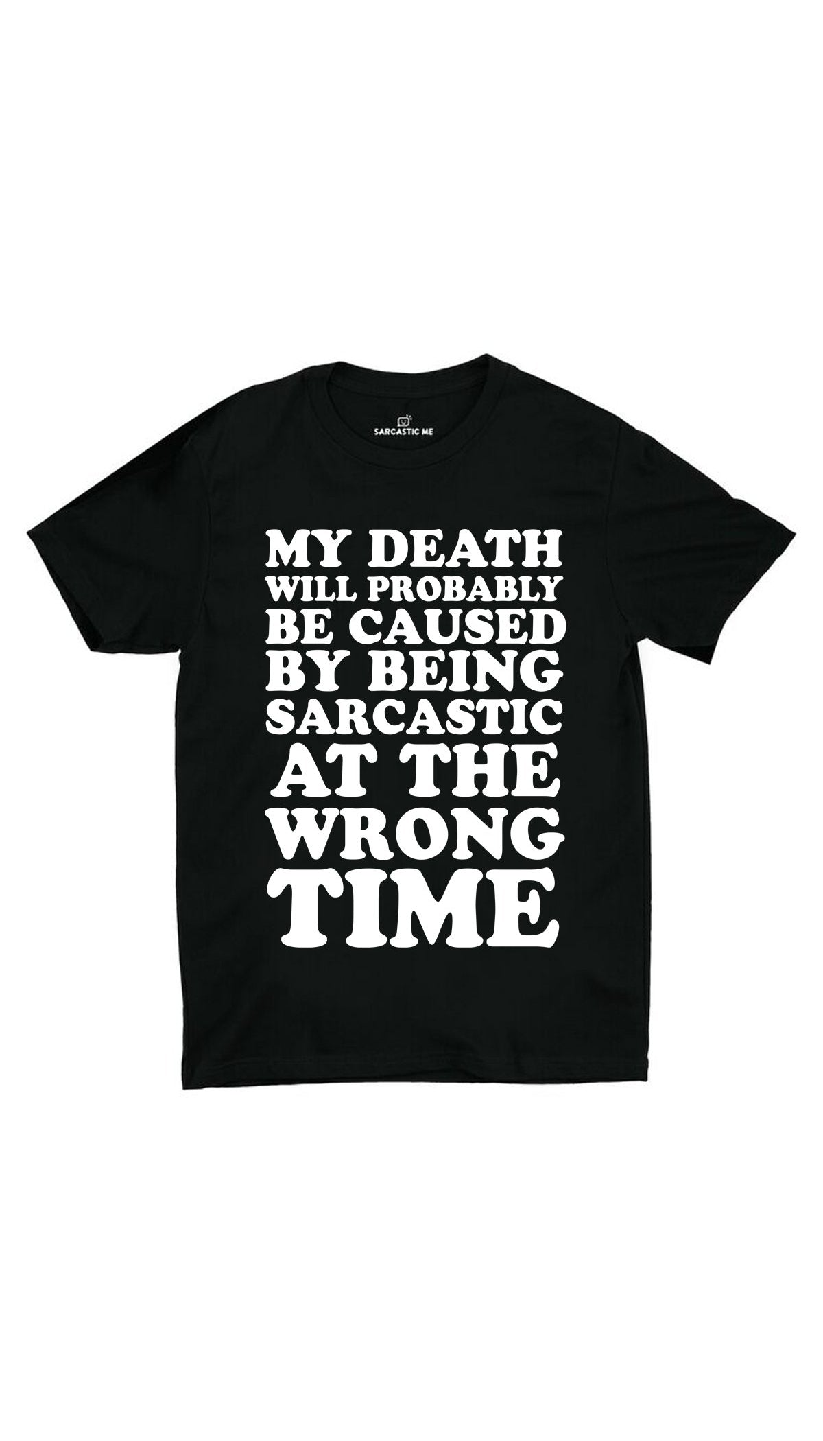 My Death Will Probably Be Caused Black Unisex T-Shirt | Sarcastic ME
