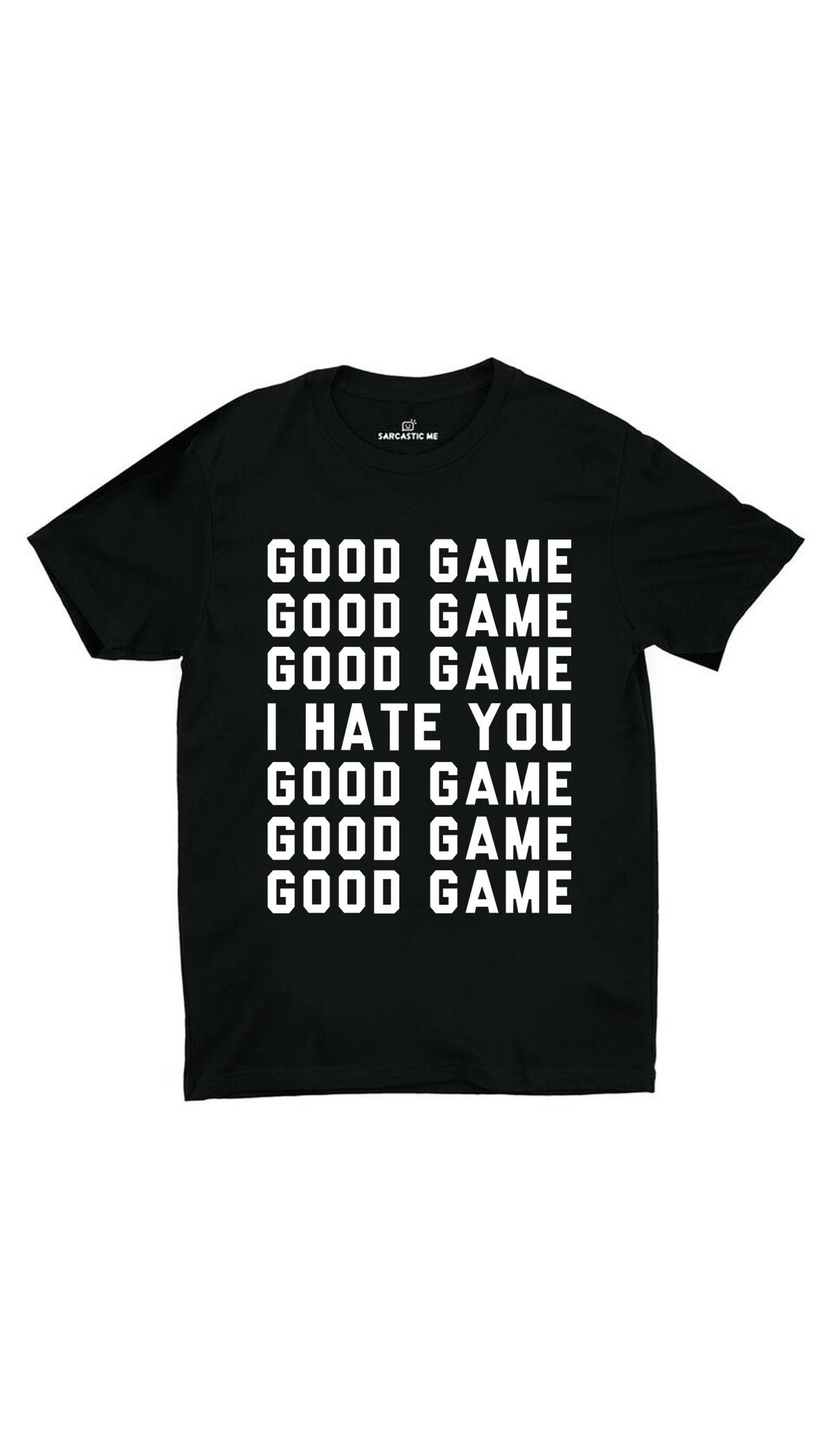 Good Game I Hate You Black Unisex T-shirt | Sarcastic ME