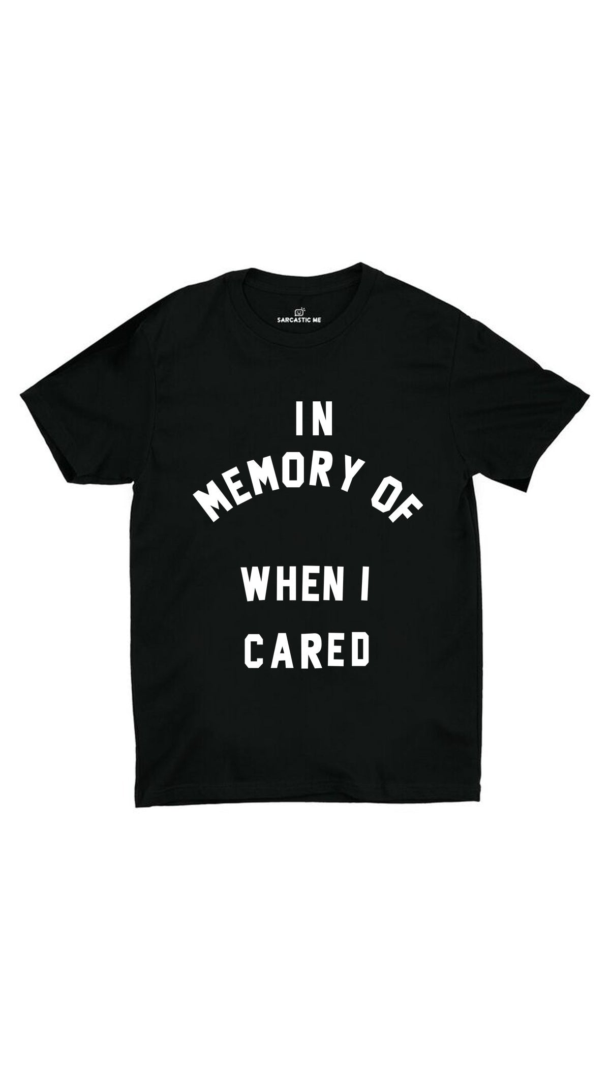 In Memory Of When I Cared Black Unisex T-shirt | Sarcastic ME