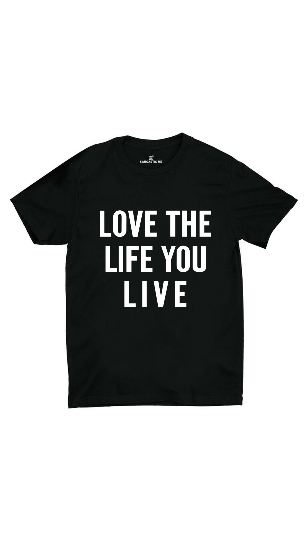 Love The Life You Live Black Unisex T-shirt | Sarcastic ME