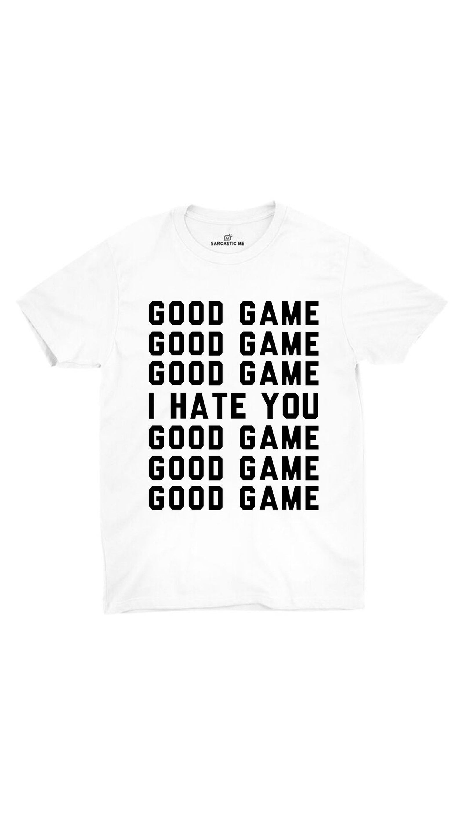 Good Game I Hate You White Unisex T-shirt | Sarcastic ME