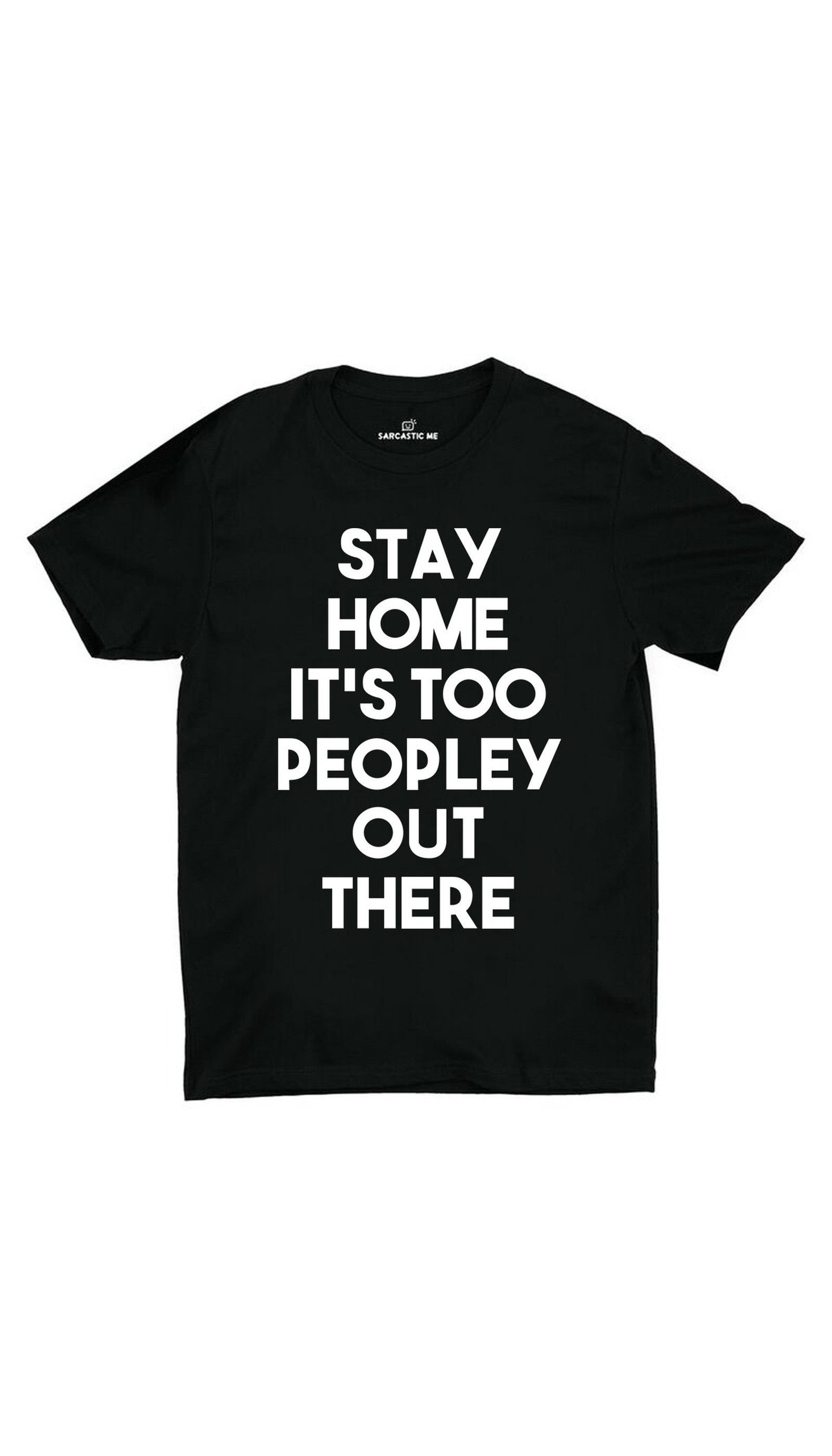 Stay Home It's Too Peopley Out There Black Unisex T-shirt | Sarcastic ME