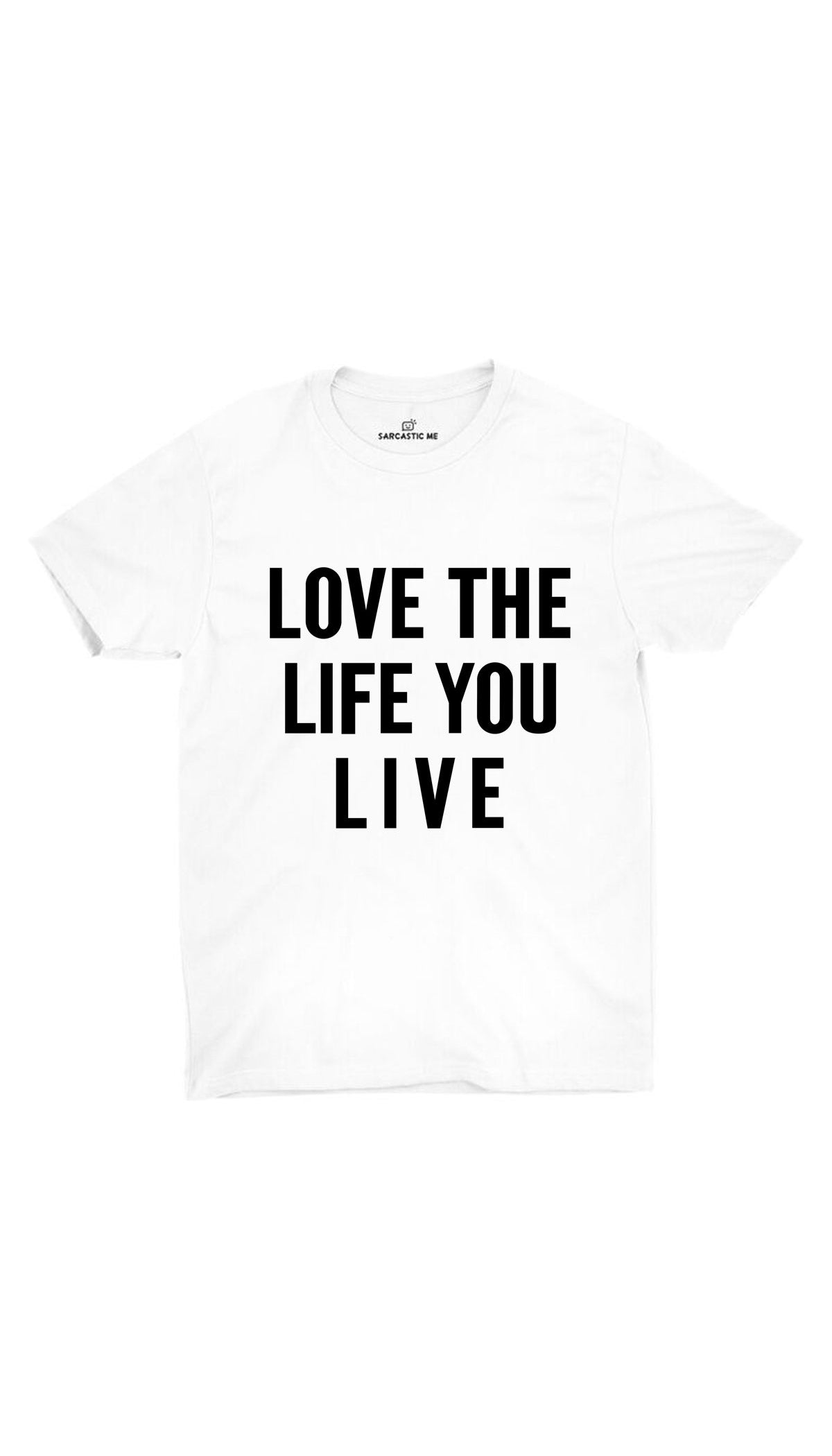 Love The Life You Live White  Unisex T-shirt | Sarcastic ME