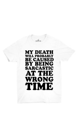 My Death Will Probably Be Caused White Unisex T-Shirt | Sarcastic ME
