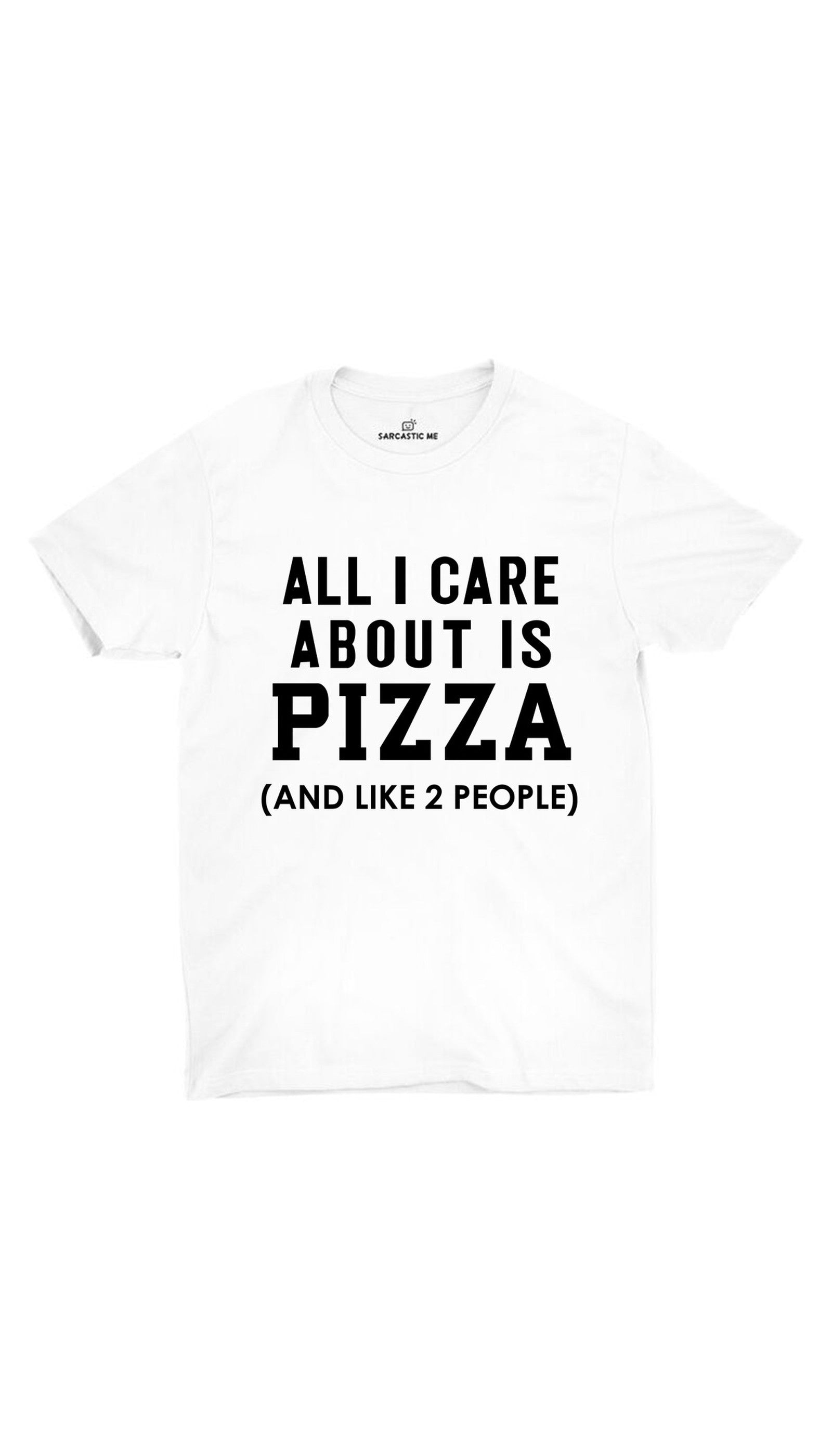 All I Care About Is Pizza White Unisex T-shirt | Sarcastic ME