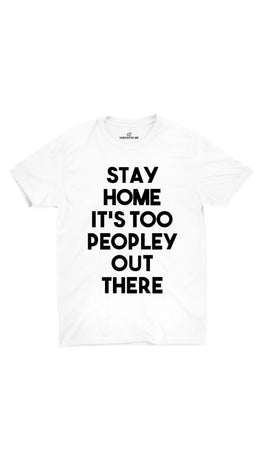 Stay Home It's Too Peopley Out There White Unisex T-shirt | Sarcastic ME