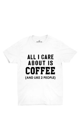 All I Care About Is Coffee White Unisex T-shirt | Sarcastic ME