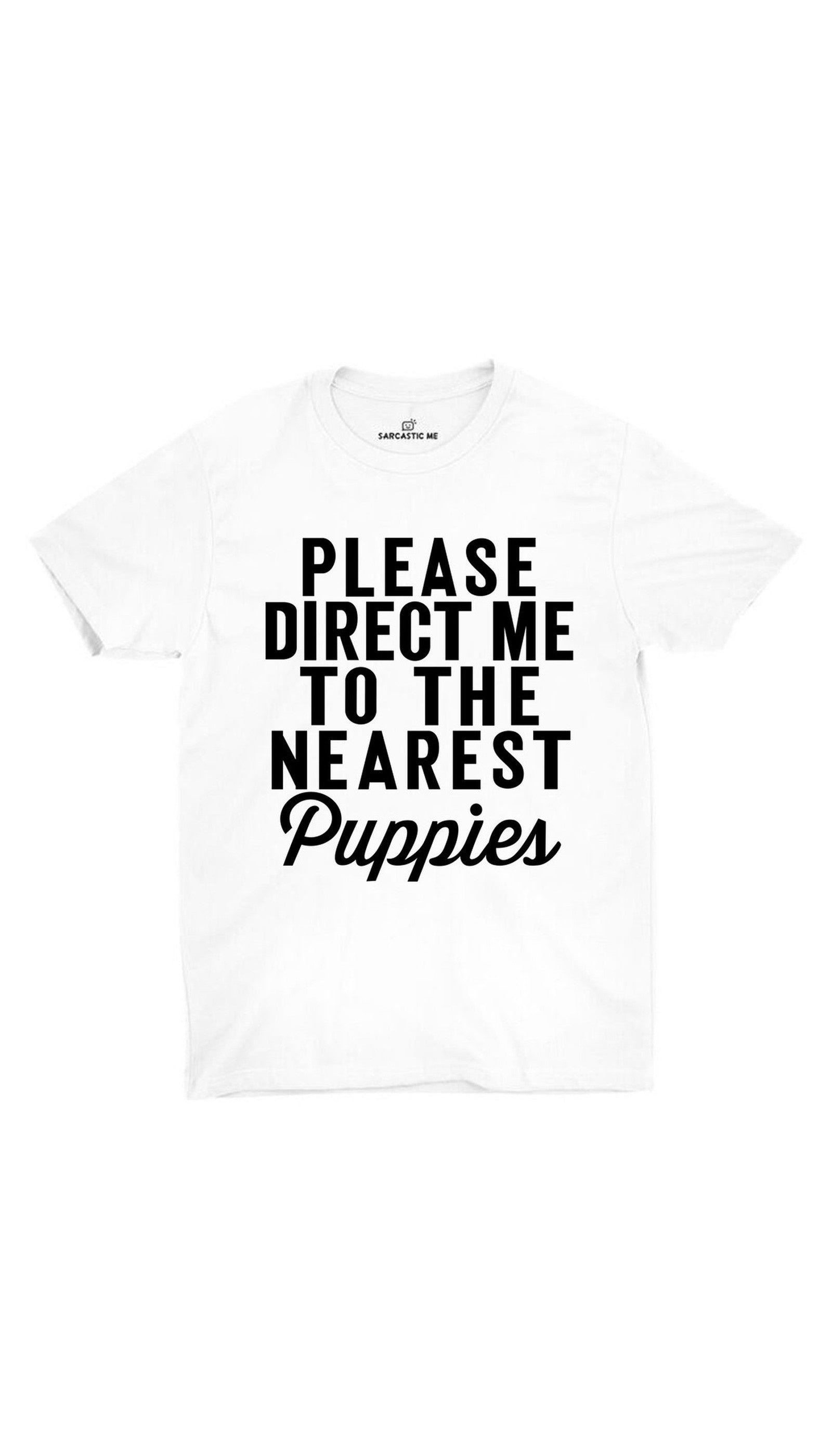 Please Direct Me To The Nearest Puppies White Unisex T-shirt | Sarcastic ME
