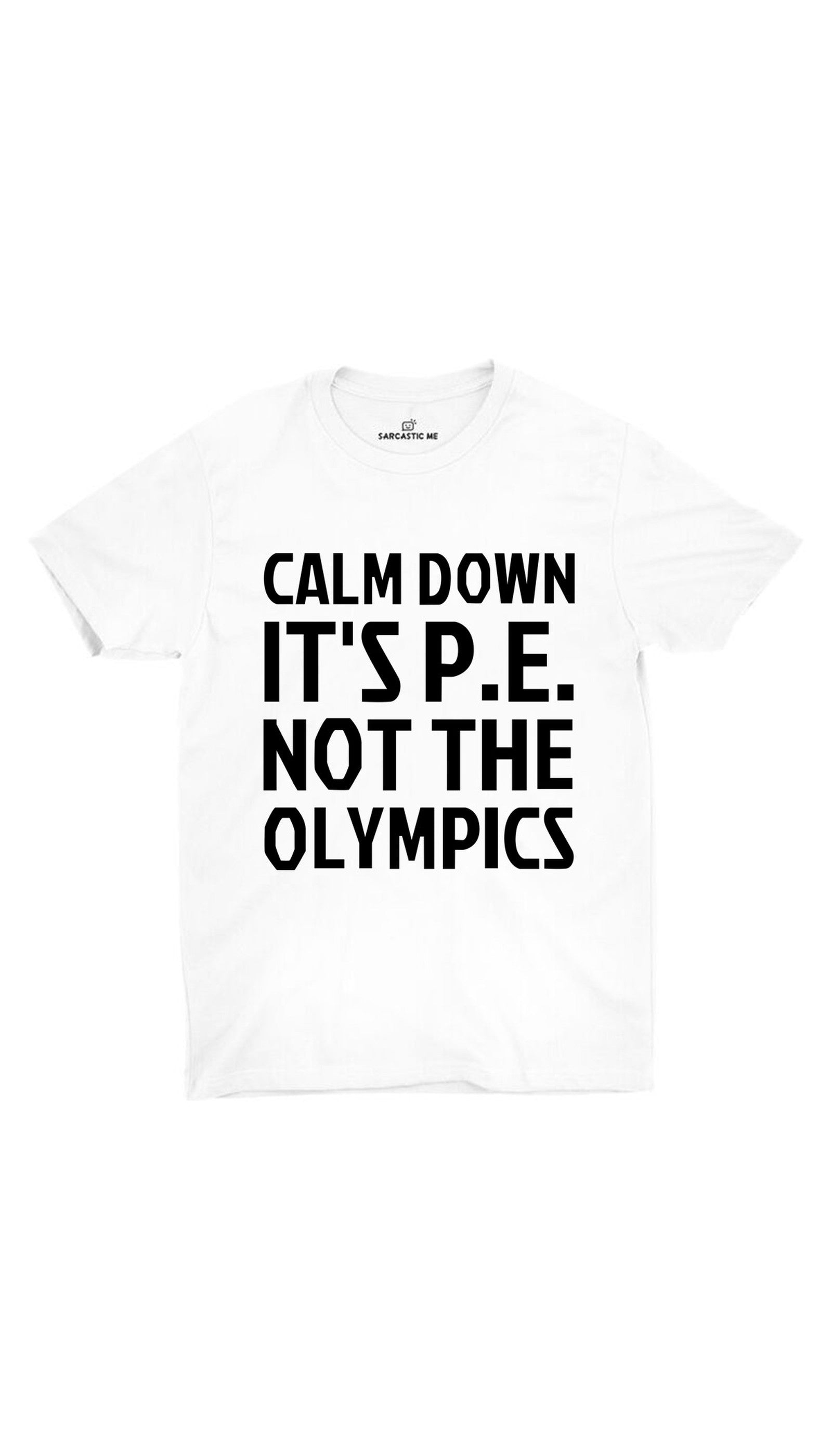 Calm Down It's P.E Not The Olympics White Unisex T-shirt | Sarcastic ME