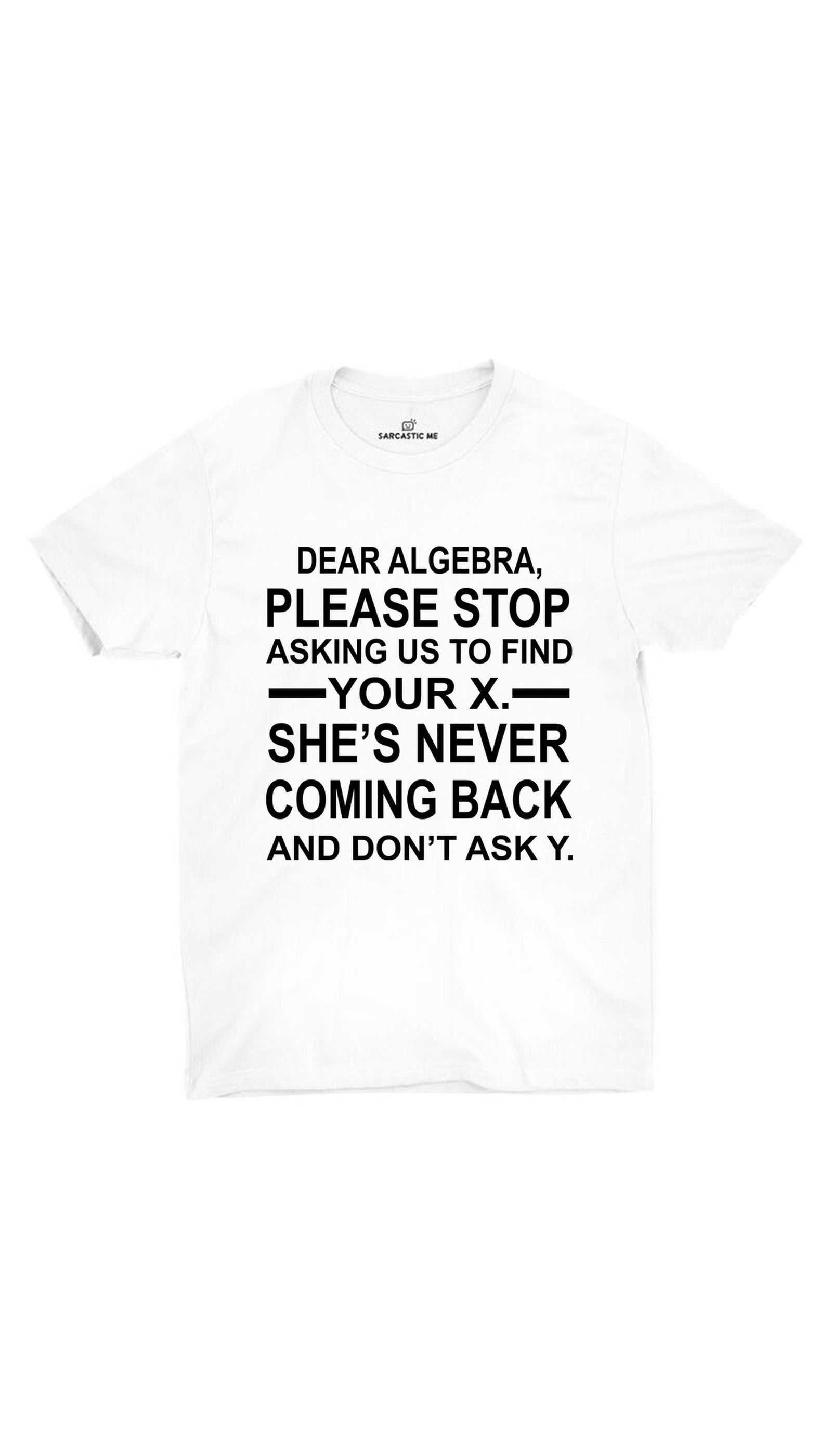 Dear Algebra, Please Stop White Unisex T-shirt | Sarcastic ME