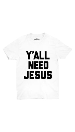 Y'all Need Jesus White Unisex T-shirt | Sarcastic ME