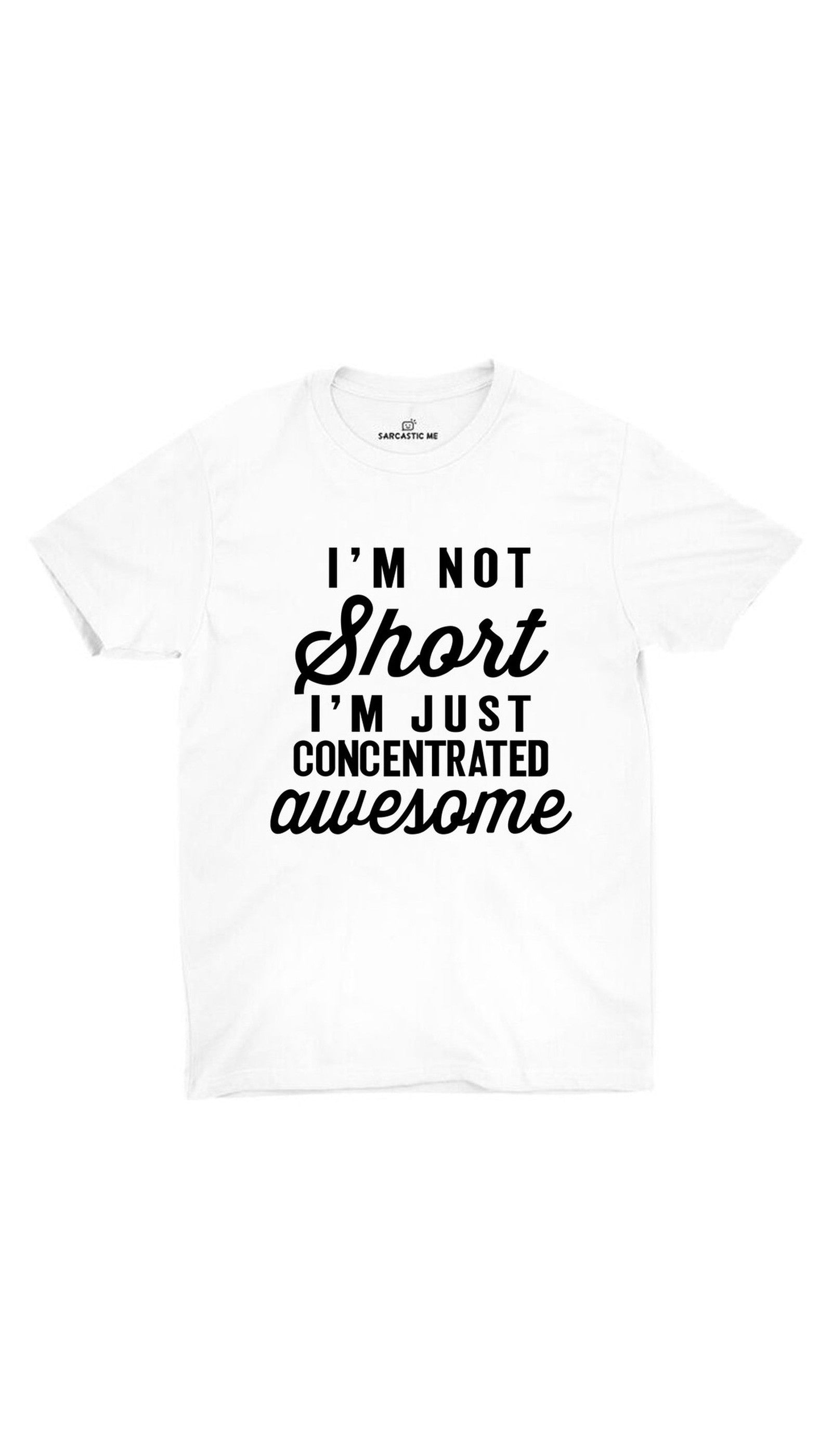 I'm Not Short White Unisex T-shirt | Sarcastic ME