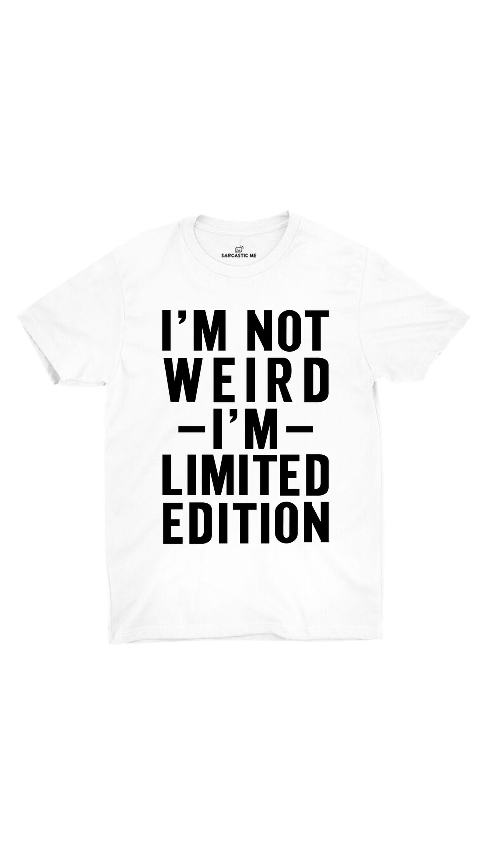 I'm Not Weird I'm Limited Edition White Unisex T-shirt | Sarcastic ME