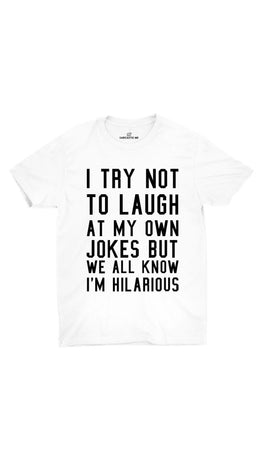 I Try Not To Laugh White Unisex T-shirt | Sarcastic ME