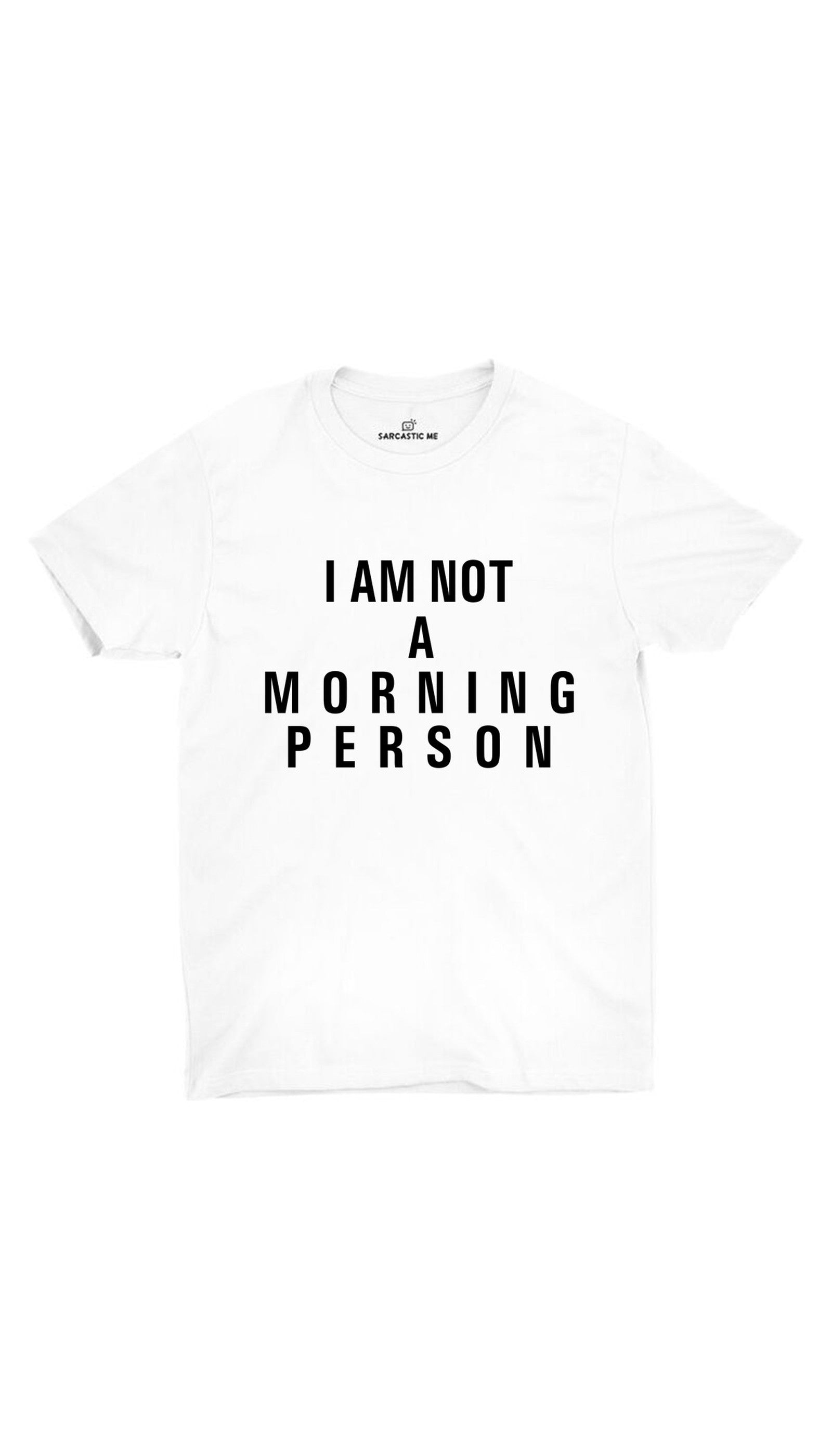 I Am Not A Morning Person White Unisex T-shirt | Sarcastic ME