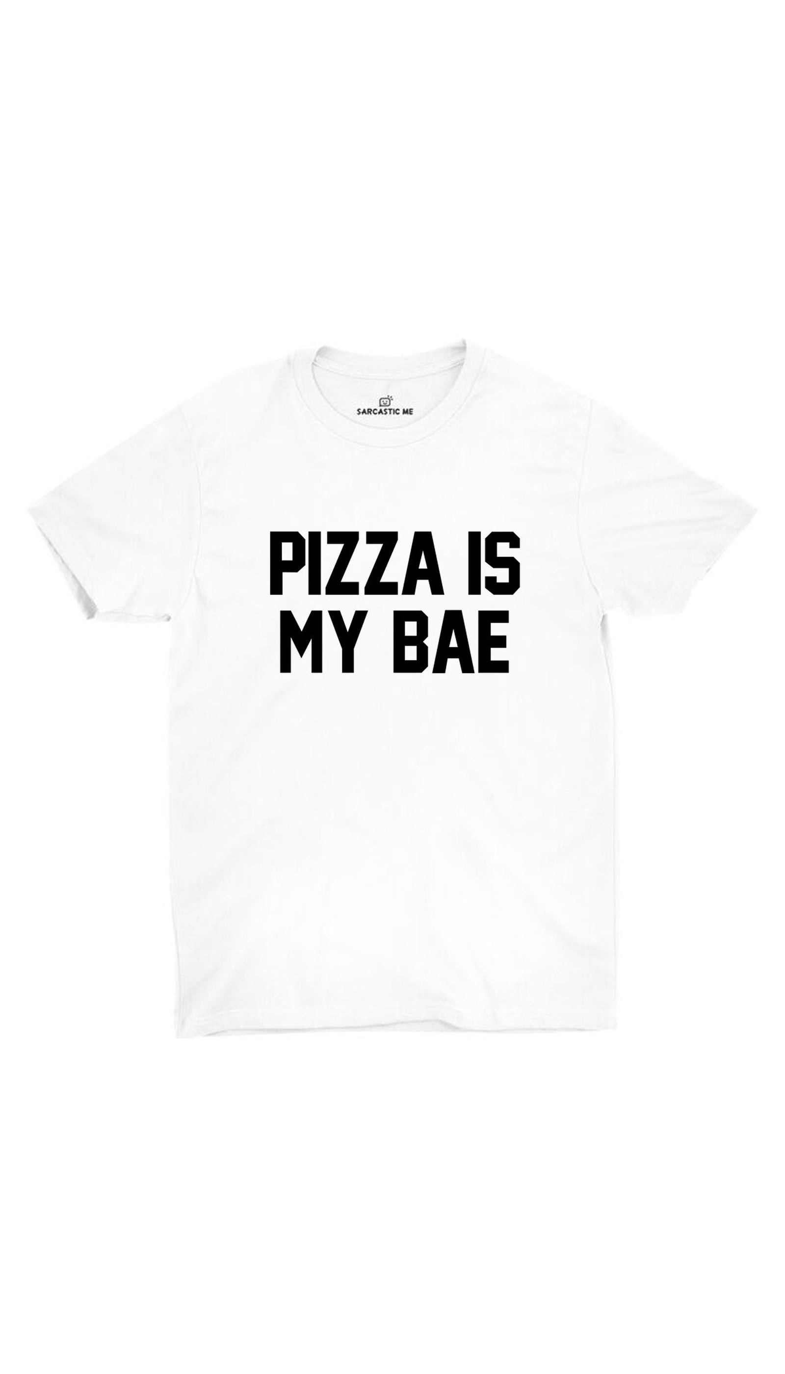 Pizza Is My Bae White Unisex T-shirt | Sarcastic ME