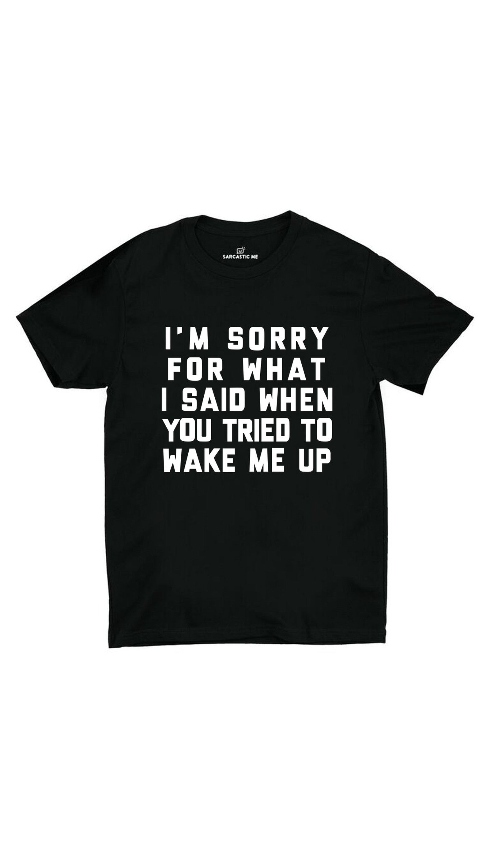 I'm Sorry For What I Said Black Unisex T-shirt | Sarcastic ME