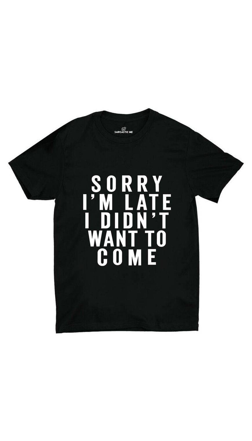 Sorry I'm Late Black Unisex T-shirt | Sarcastic ME