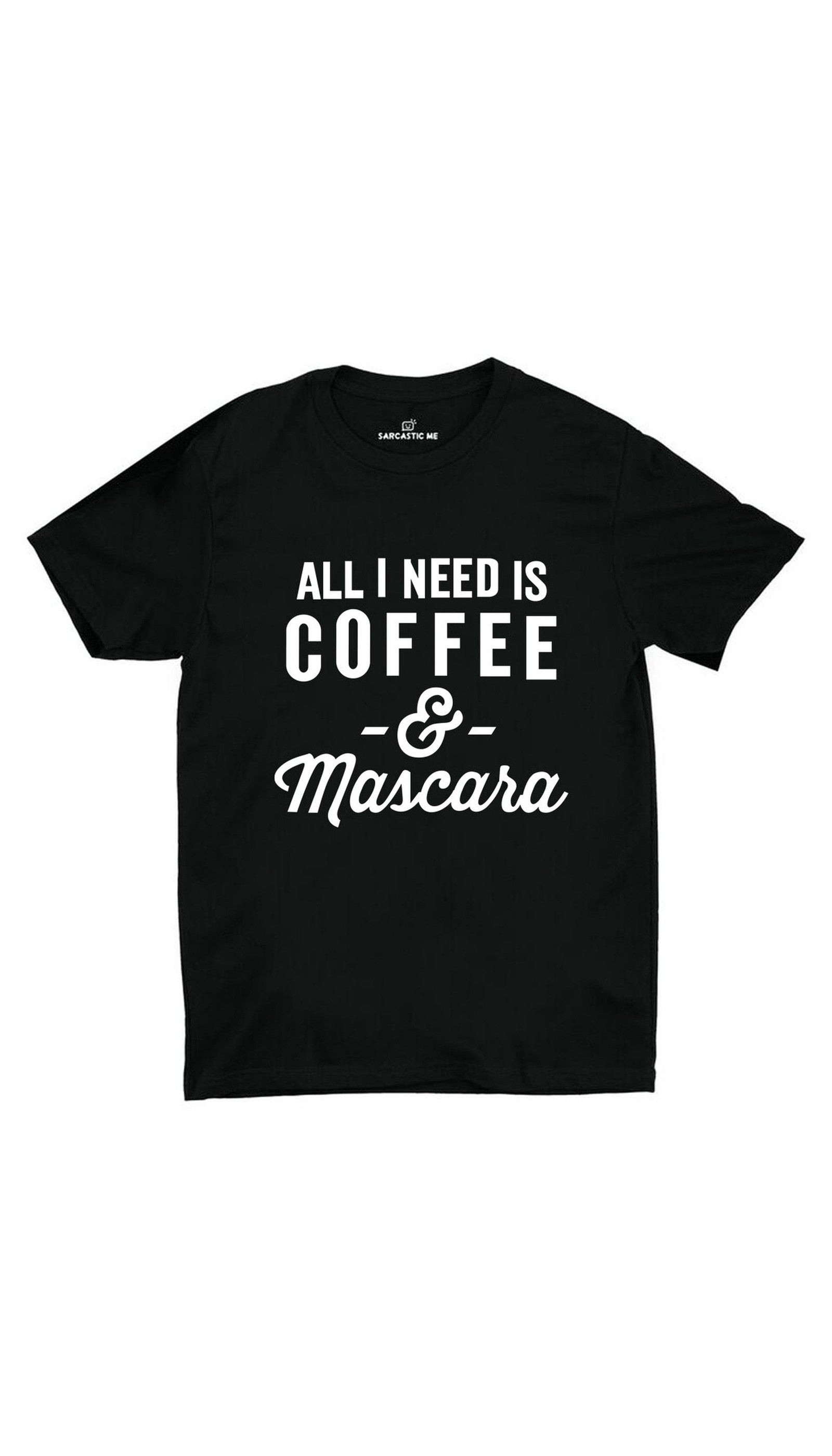 All I Need Is Coffee And Mascara Black Unisex T-shirt | Sarcastic ME