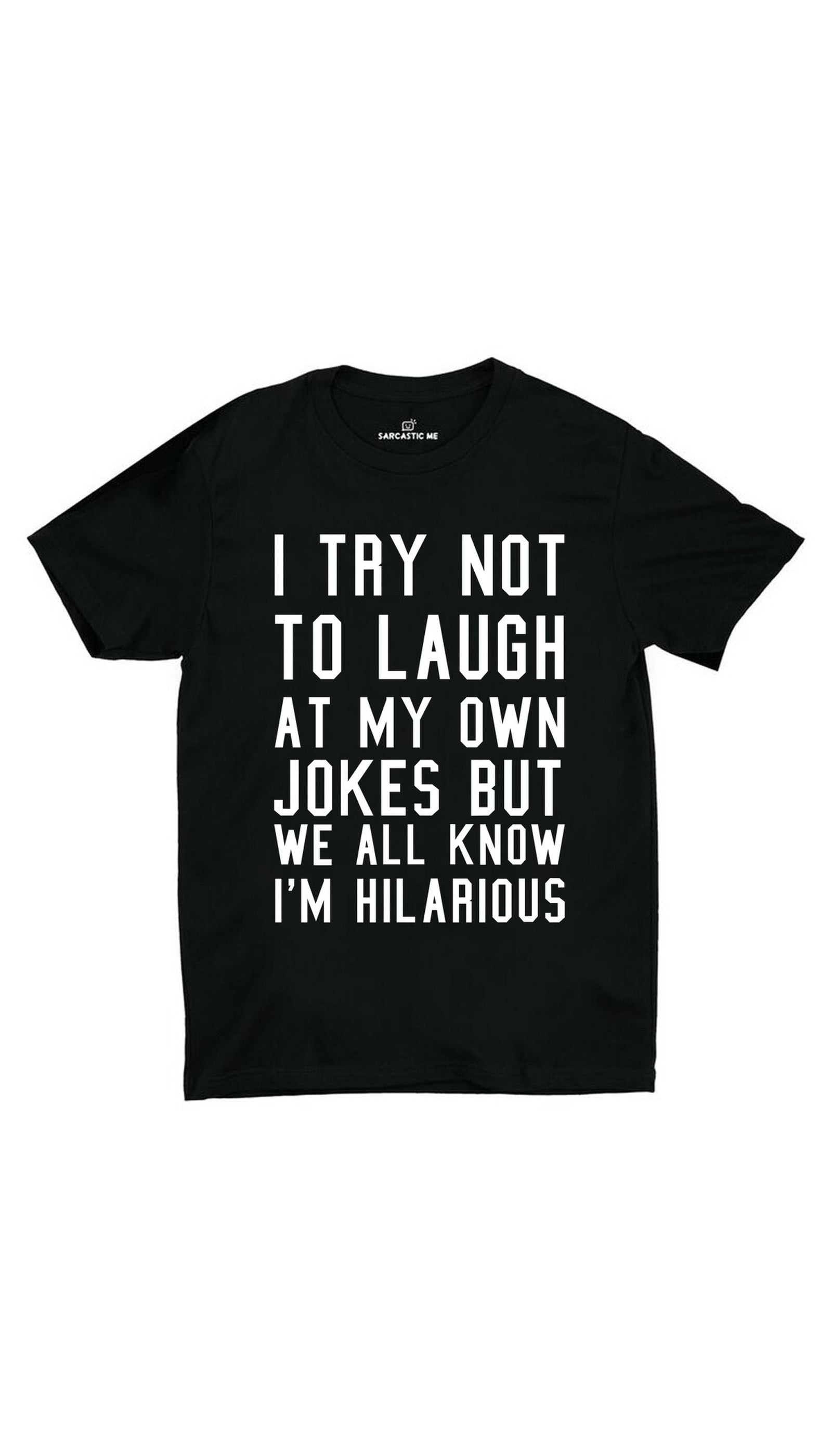 I Try Not To Laugh Black Unisex T-shirt | Sarcastic ME