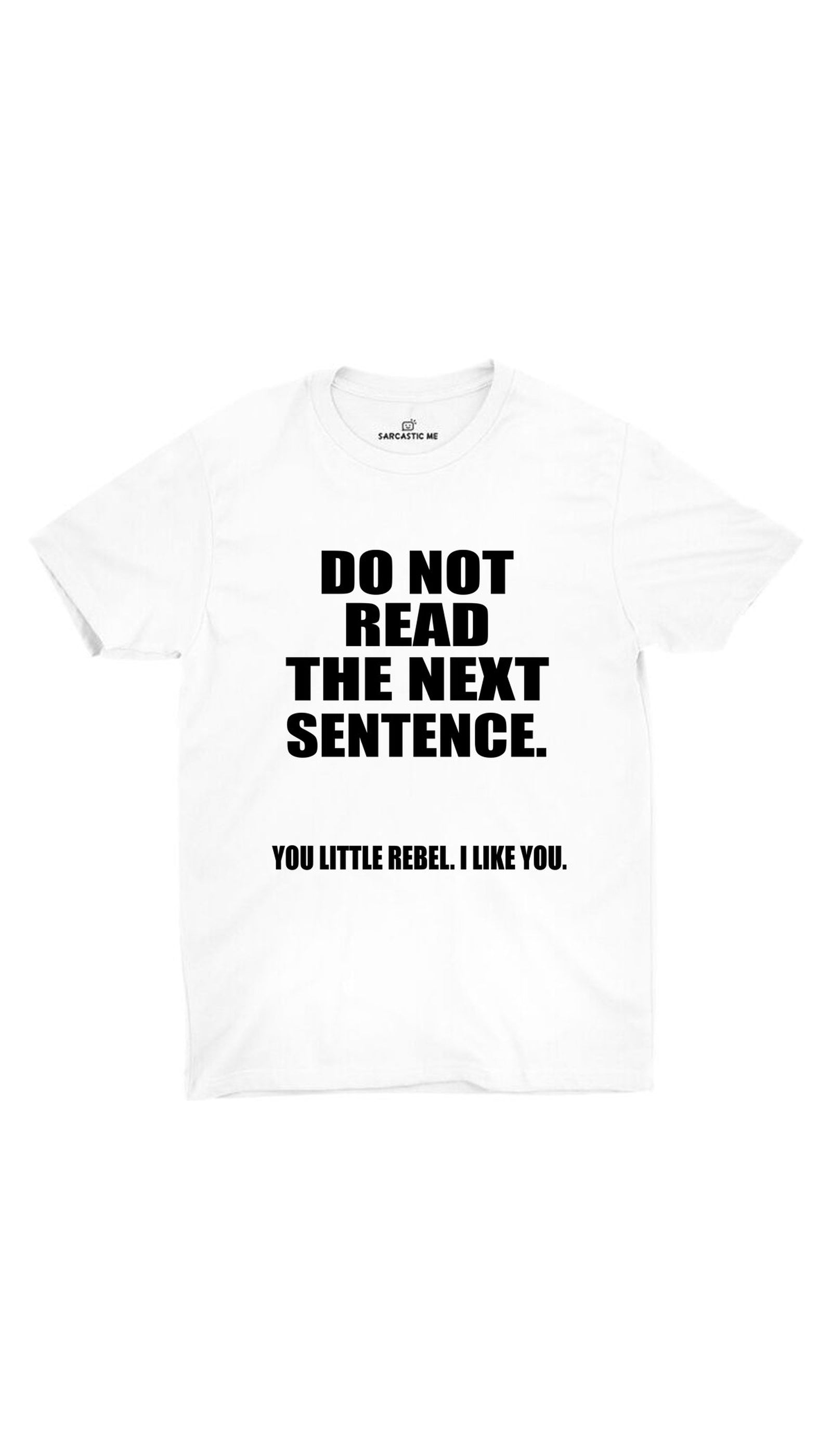 Do Not Read The Next Sentence  White Unisex T-Shirt | Sarcastic ME